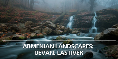 Armenian landscapes: Ijevan, Lastiver